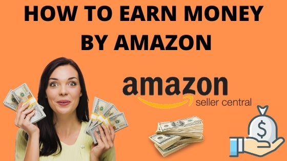 HOW TO EARN MONEY BY AMAZON?